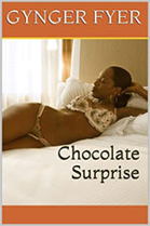 Chocolate Surprise -- Gynger Fyer